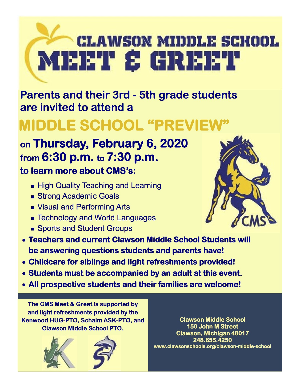 Clawson Middle School Meet and Greet on Thursday, February 6th, 2020 from 6:30 p.m. to 7:30 p.m. to learn more about CMS's: High Quality Teaching and Learning Strong Academic Goals Visual and Performing Arts Technology and World Languages Sports and Student Groups Teachers and current Clawson Middle School Students will be answering questions students and parents have! Childcare for siblings and light refreshments provided! Students must be accompanied by an adult at this event.  All prospective students and their families are welcome!